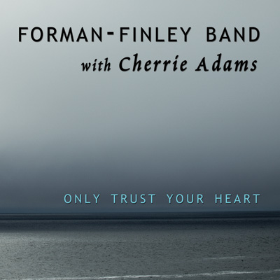 Only Trust Your Heart - Forman & Finley Band with Cherrie Adams